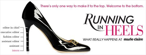 Running in Heels is a reality television show that follows three interns working at the New York office of fashion magazine Marie Claire. The series debuted on March 1, 2009 on the Style Network