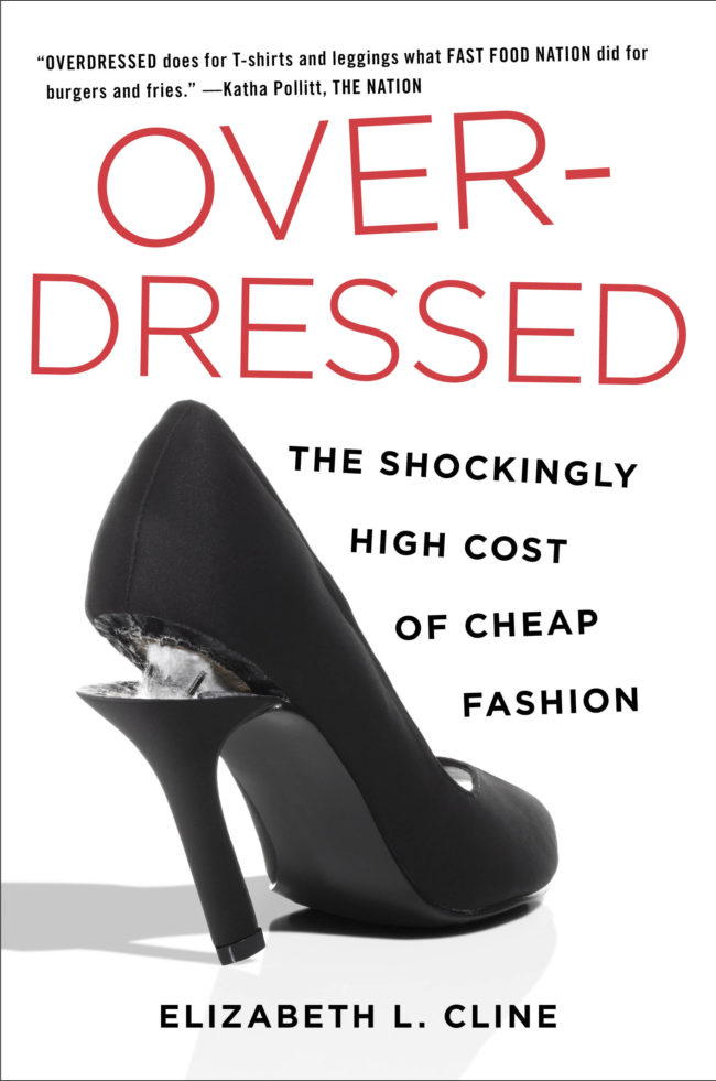 In Overdressed: The Shockingly High Cost of Cheap Fashion, Elizabeth Cline investigates the world of cheap fashion, tracing the growth of the cheap clothing trend