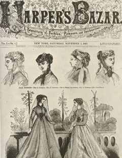 1867 Harper's Bazaar First Cover devoted to fashion and literature, is published on November 2