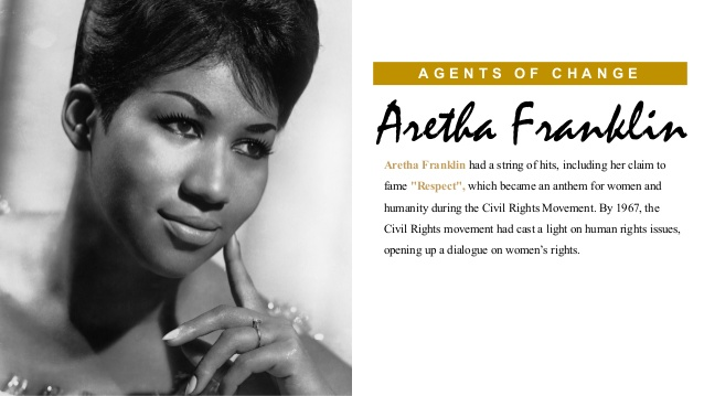 An agent of change. Aretha franklin was a leading voice of inpiration for the civil rights movement