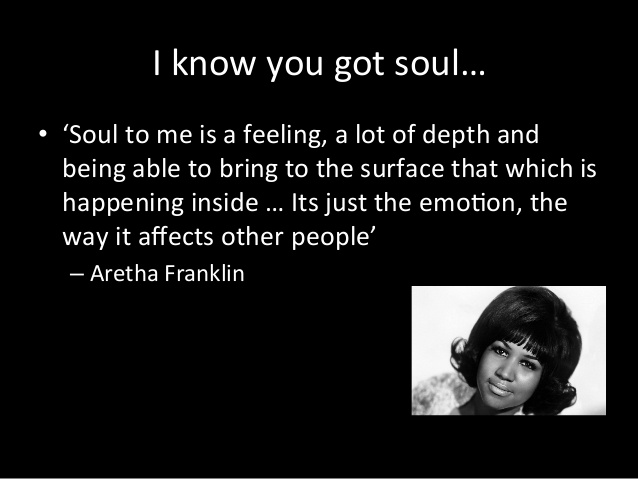 The definition of soul from the Queen of Soul herself; Aretha Franklin